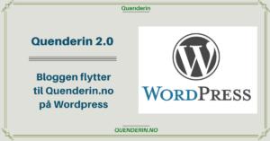 Quenderin 2.0 – Bloggen flytter til Quenderin.no med WordPress
