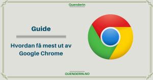 Guide: Hvordan få mest ut av Google Chrome