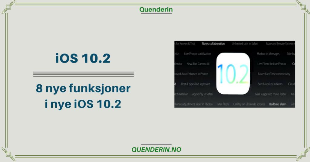 8 nye funksjoner i nye iOS 10.2