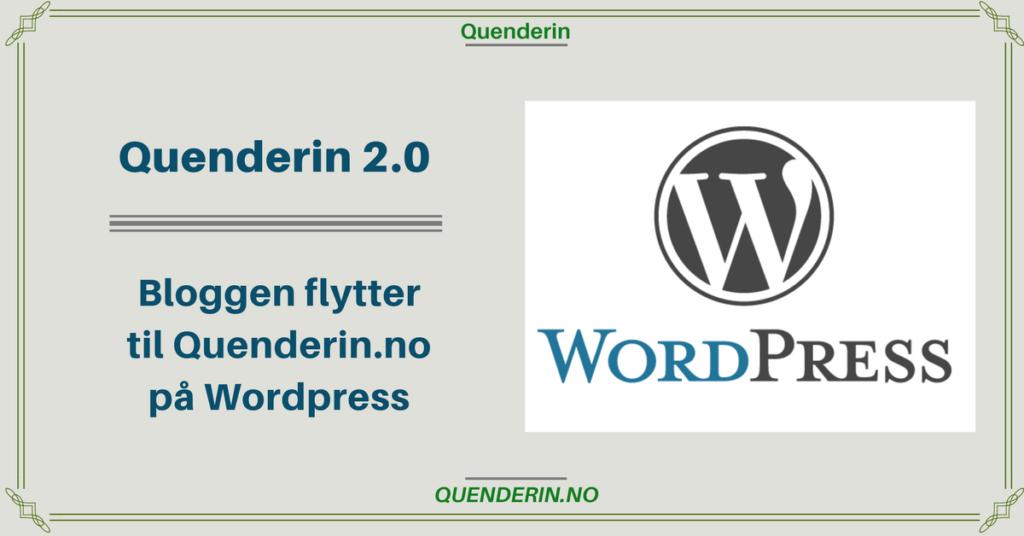 Quenderin 2.0 - Bloggen flytter til Quenderin.no med WordPress