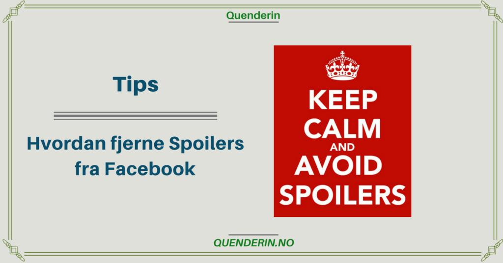 Tips - Hvordan fjerne Spoilers fra Facebook
